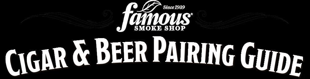 Famous Smoke Shop - Cigar & Beer Pairing Guide