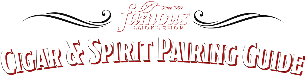 Famous Smoke Shop - Cigar & Spirit Pairing Guide