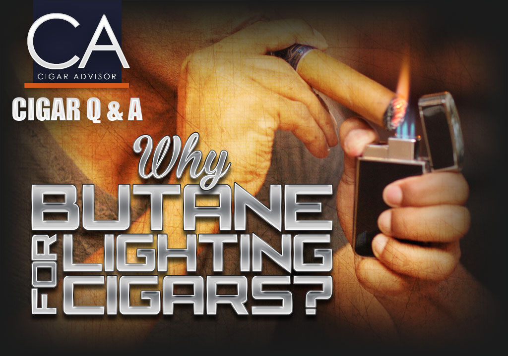 Cigar Q&A: Why Butane for Lighting Cigars?