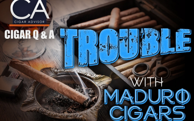 Trouble with Maduro Cigars
