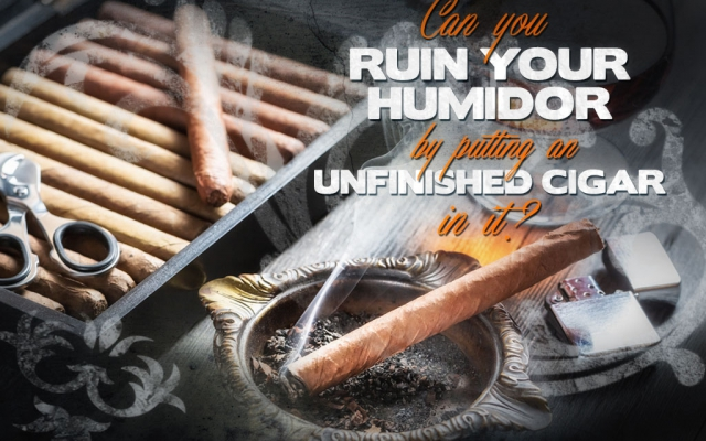 Can You Ruin Your Humidor by Putting an Unfinished Cigar In It?