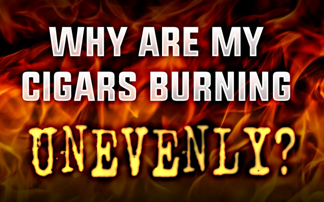 Why are my cigars burning unevenly?