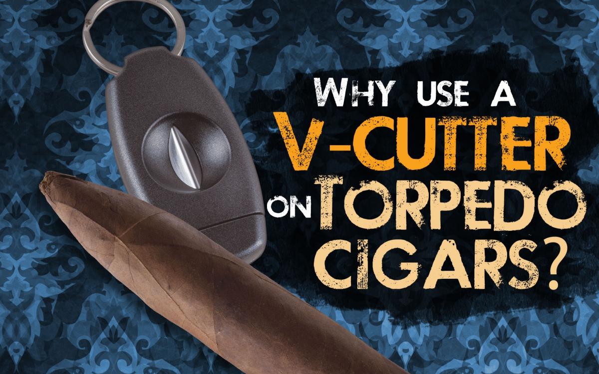 Cigar Q&A: Why use a V-cutter on Torpedo cigars?