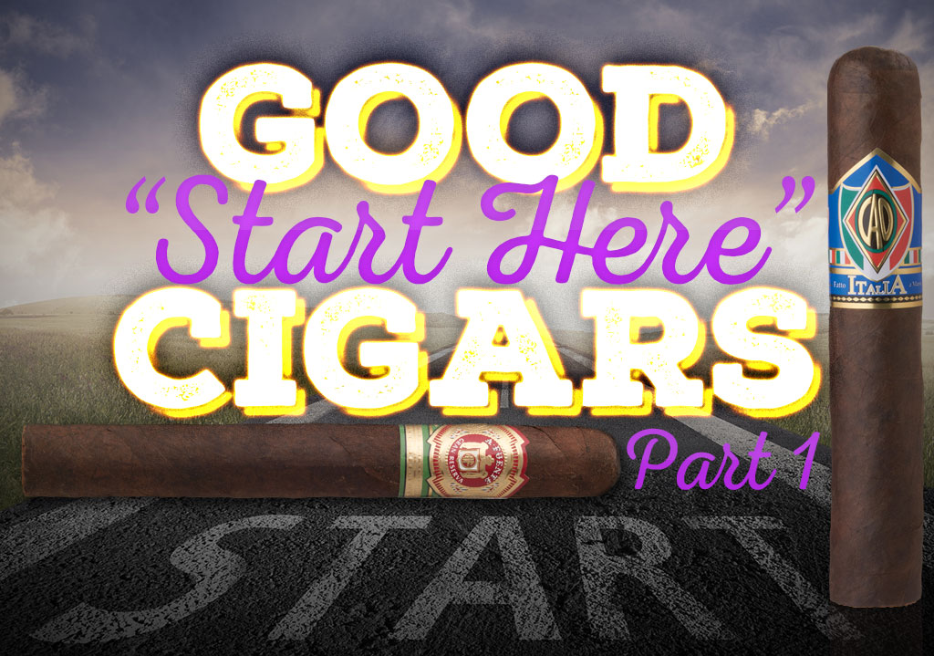 "Cigar Recommendations: Good ""Start Here"" Cigars – Part 1"