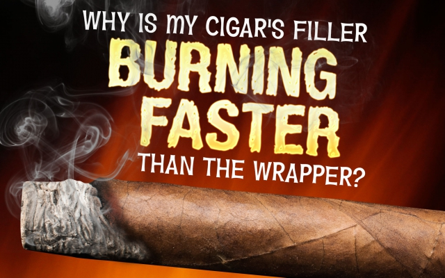 Why is My Cigar's Filler Burning Faster Than the Wrapper?