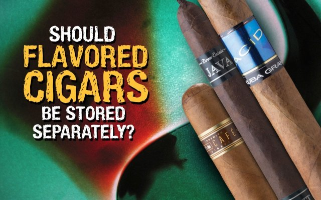 Should flavored cigars be stored separately?