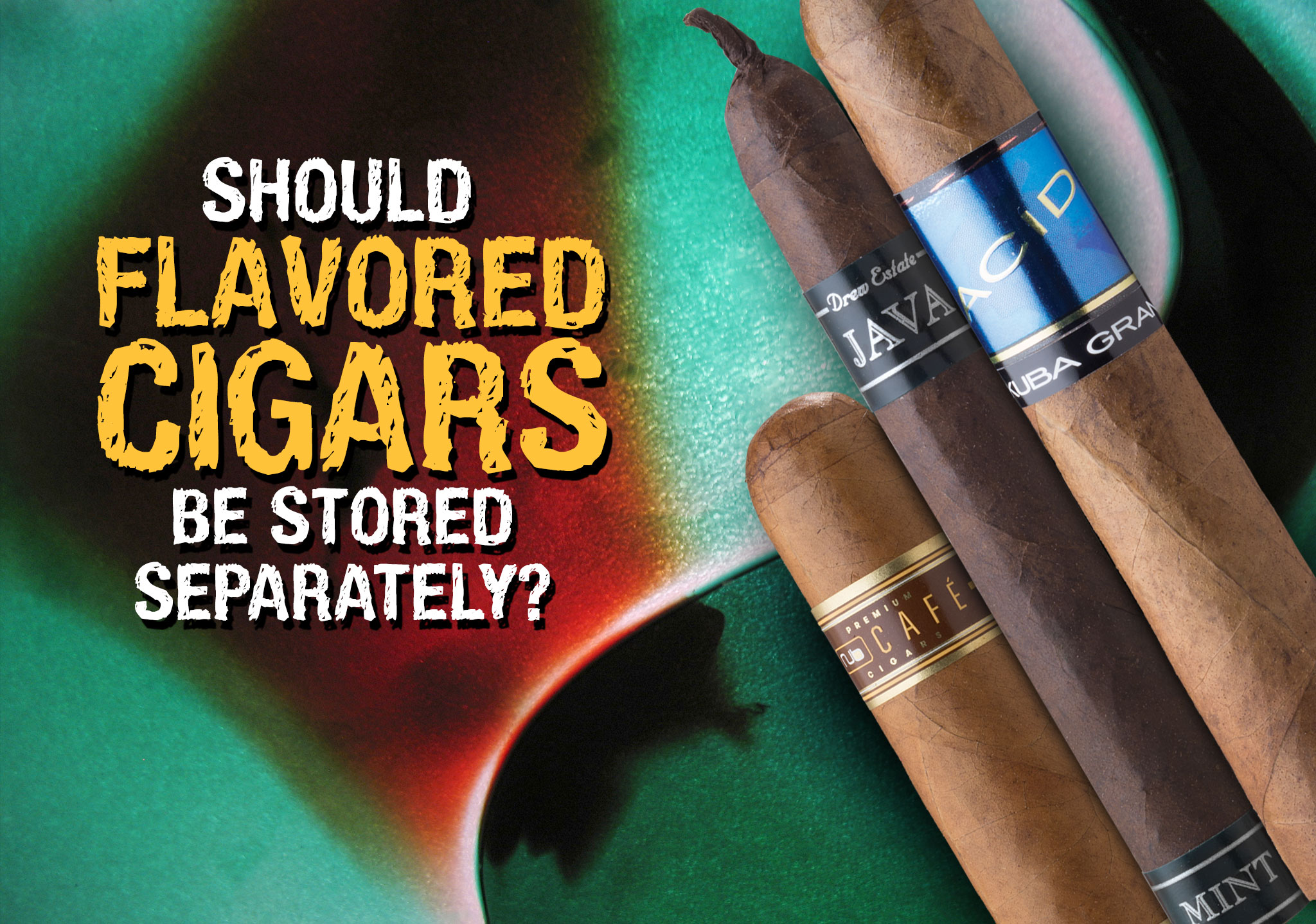 Should flavored cigars be stored separately