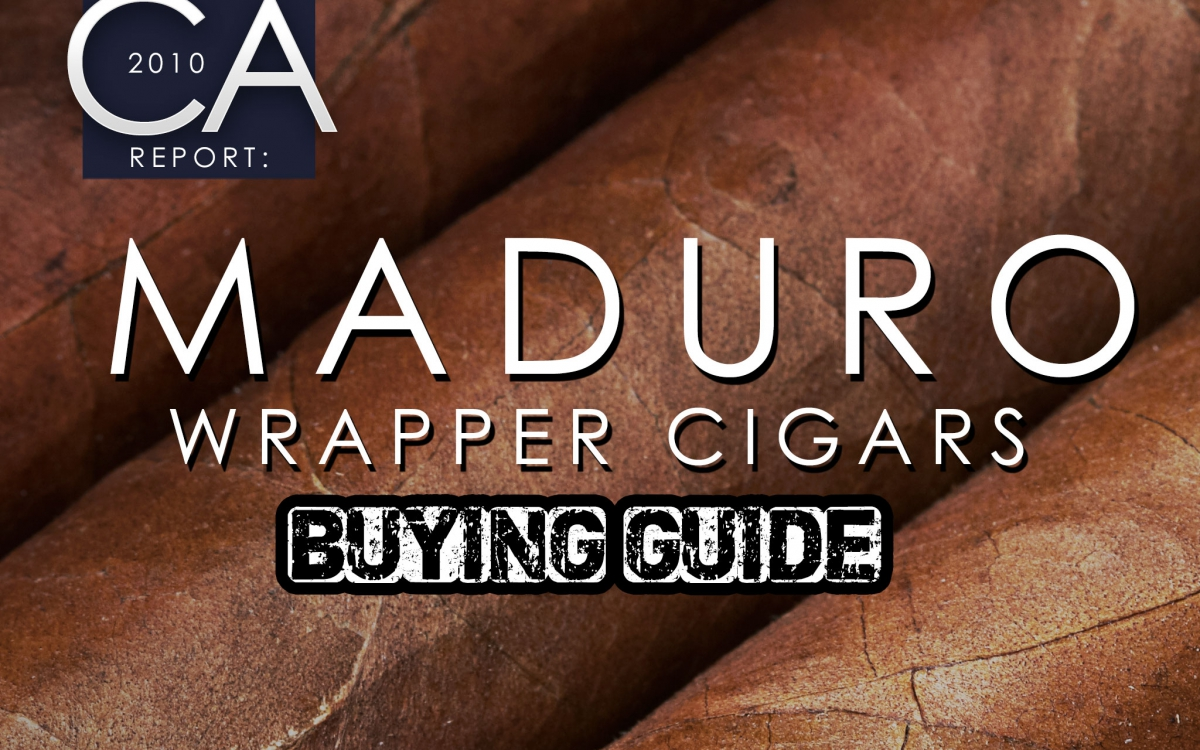 2010 CA Report: Maduro Wrapper Cigars – Buying Guide