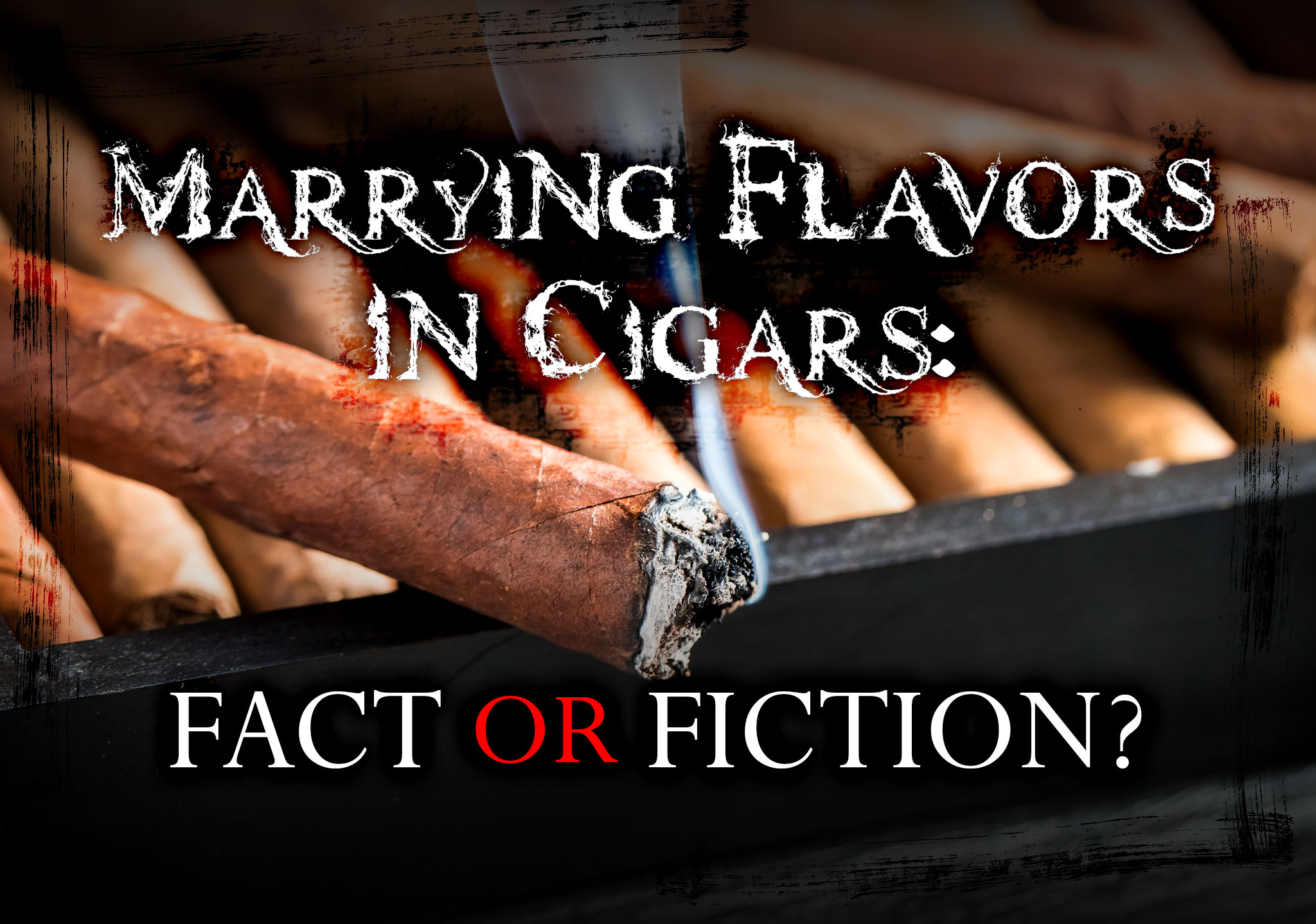 Marrying Flavors in Cigars: Fact or Fiction?