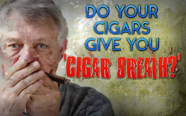 Do Your Cigars Give You 'Cigar Breath?'