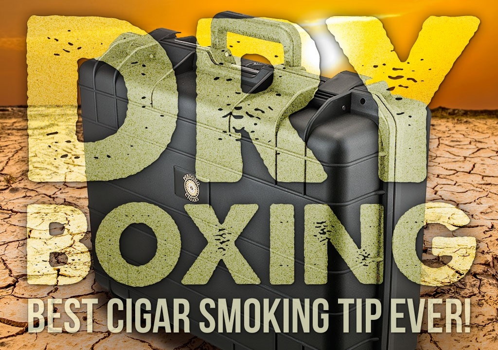 Dry Boxing: Best Cigar Smoking Tip Ever!