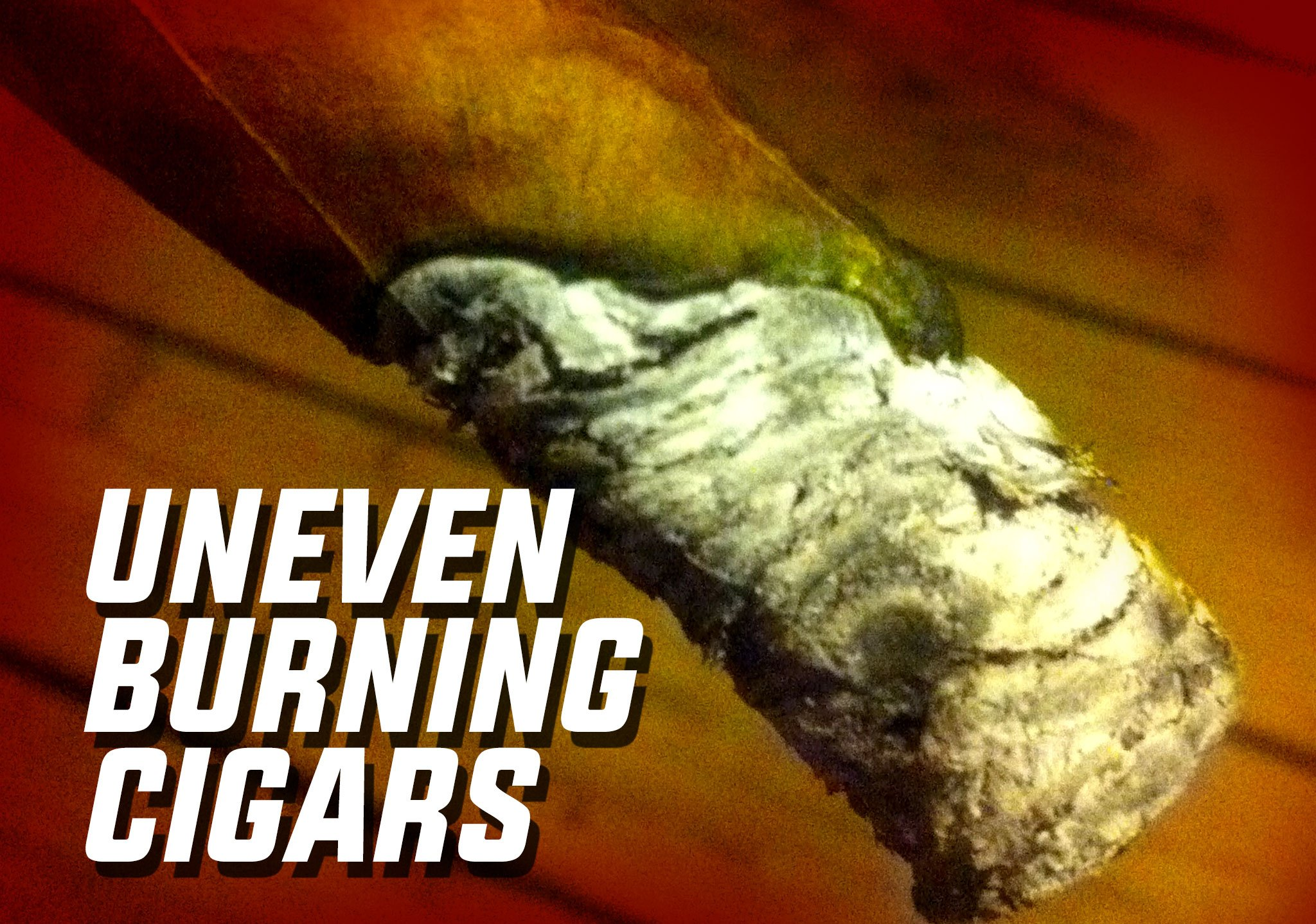 uneven burning cigars