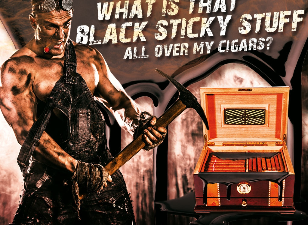 What is that black sticky stuff coming from my cigars?