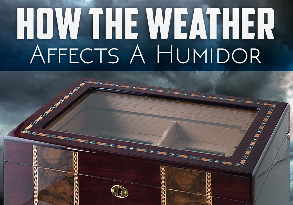 How the Weather Affects A Humidor