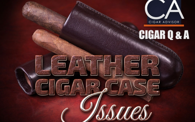 Cigar Q&A: Leather Cigar Case Issues