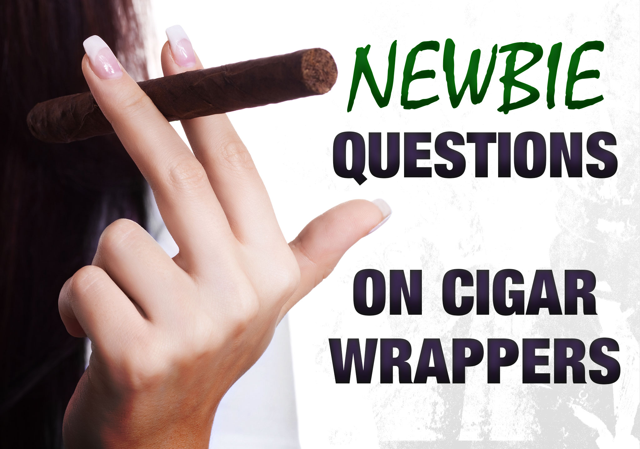 Cigar Q&A: Questions on Cigar Wrappers