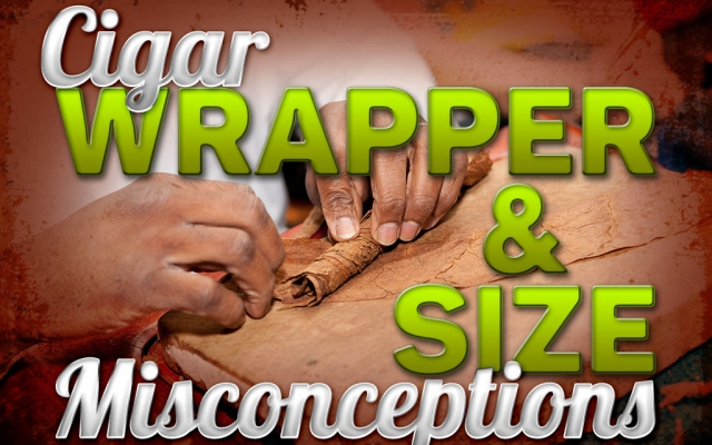 Cigar Wrapper and Size Misconceptions