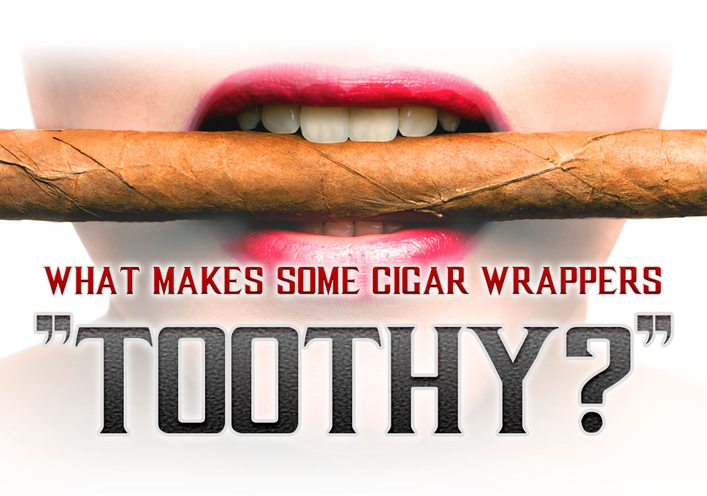 "What Makes Some Cigar Wrappers ""Toothy?"""