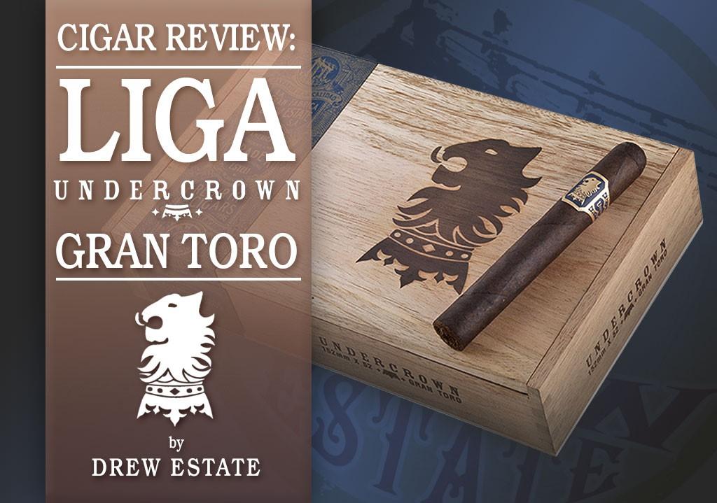 Cigar Review: Liga Undercrown Gran Toro by Drew Estate