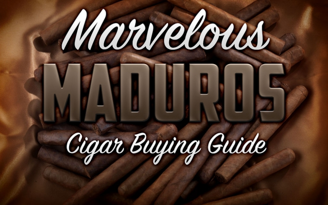 2014 CA Report: Maduro Cigar – Buying Guide
