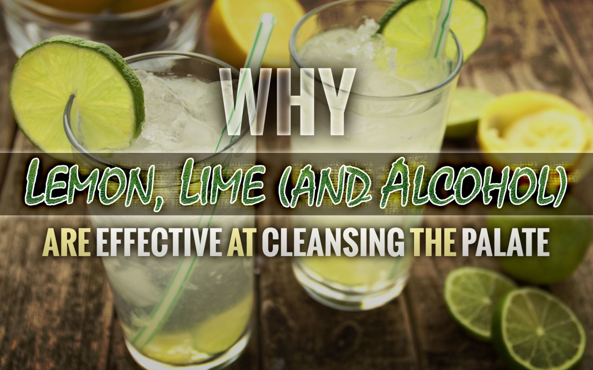Why Lemon, Lime (and Alcohol) are Effective at Cleansing the Palate