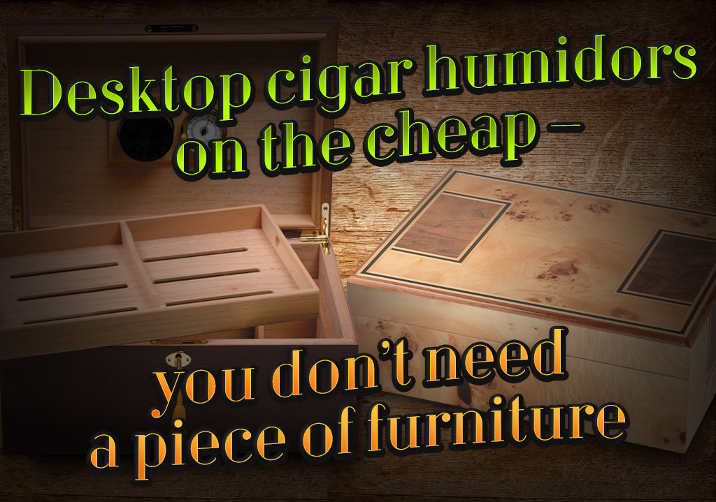Desktop cigar humidors on the cheap – you don't need a piece of furniture