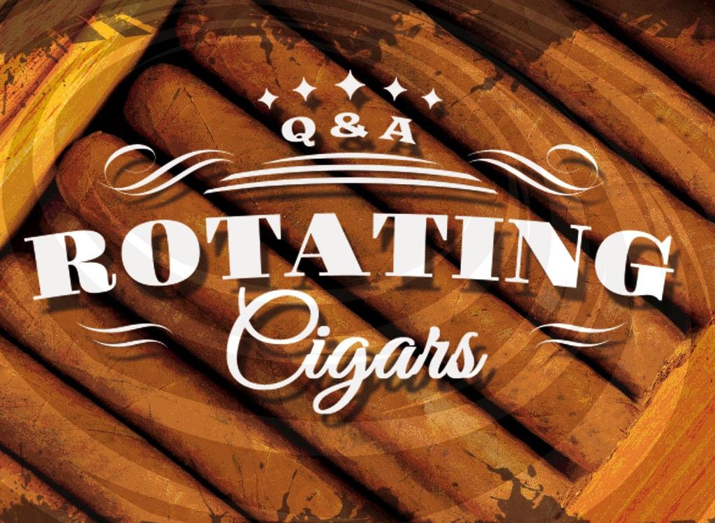 Cigar Q&A: Rotating Cigars