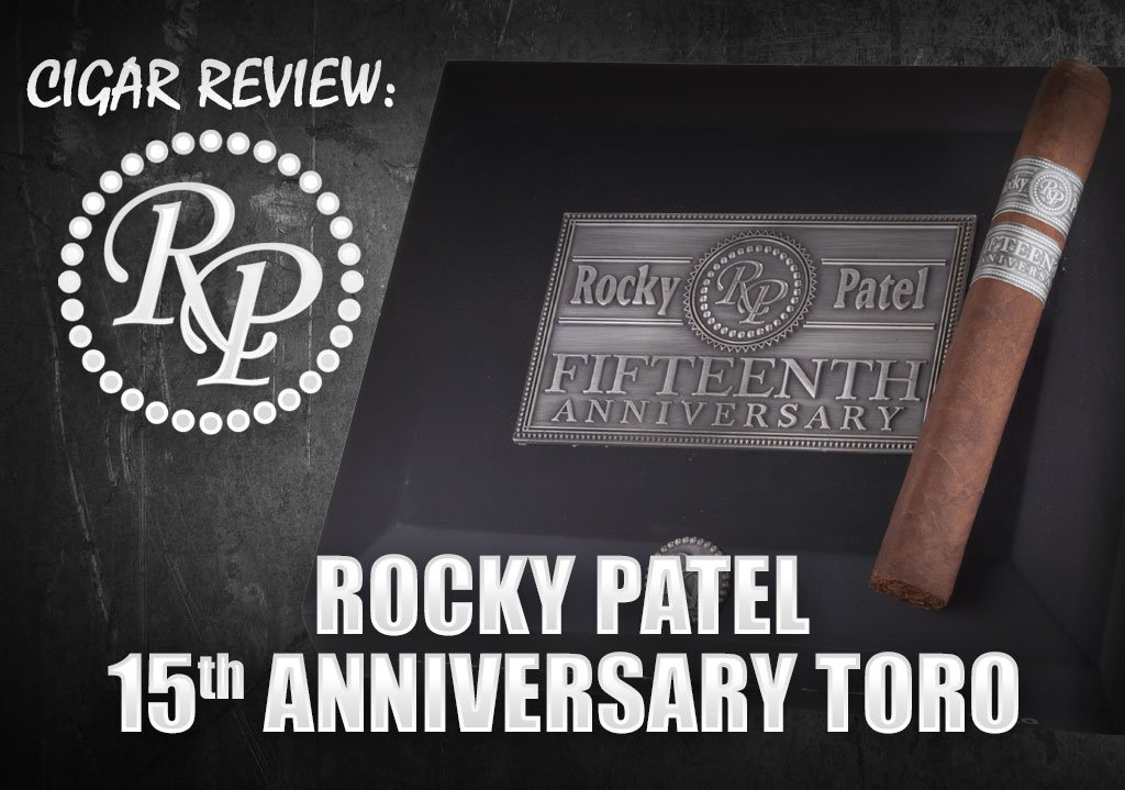 Cigar Review: Rocky Patel 15th Anniversary Toro