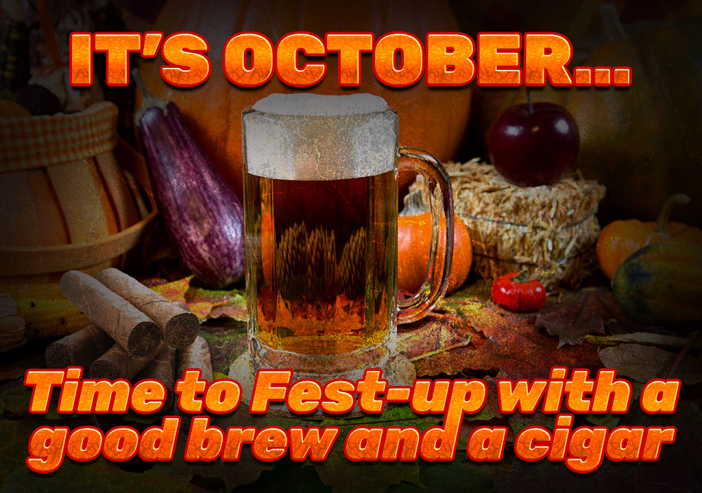 It's October…Time to Fest-up with a Good Beer and a Cigar