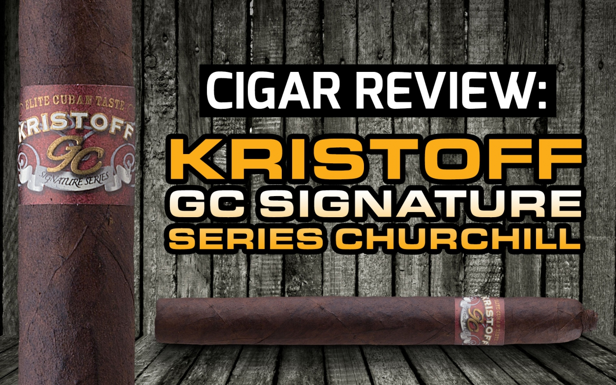 Cigar Review: Kristoff GC Signature Series Churchill