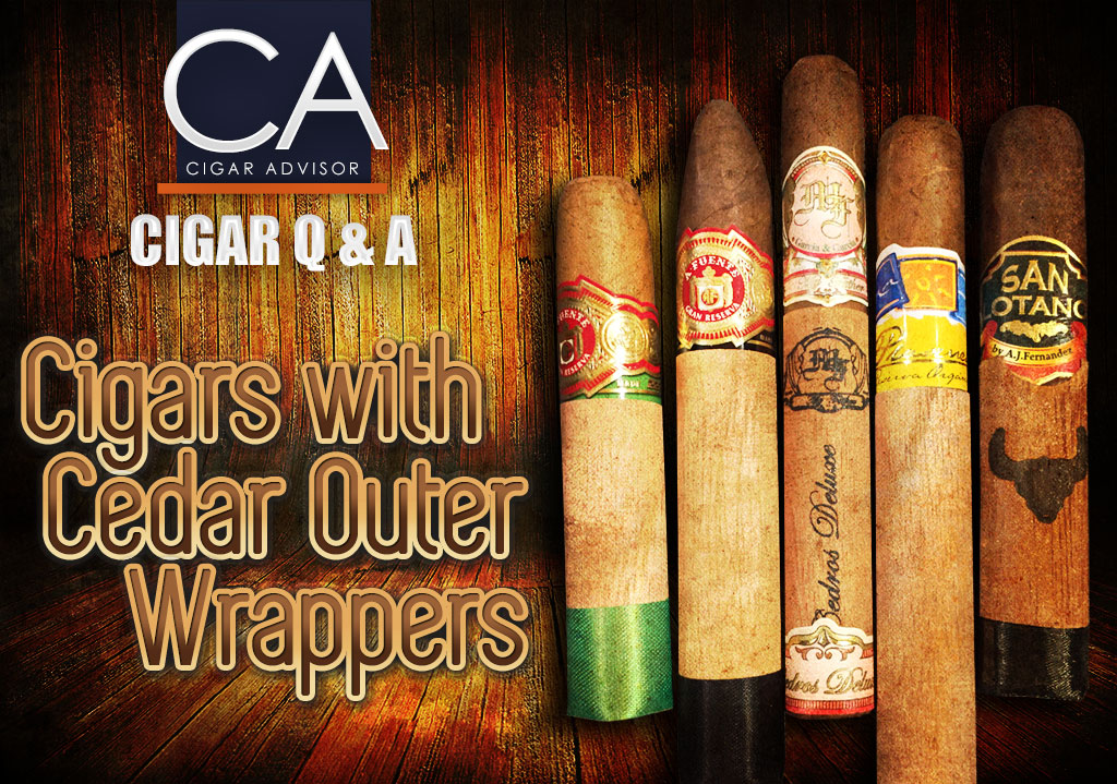 Cigar Q&A: Cigars with Cedar Outer Wrappers