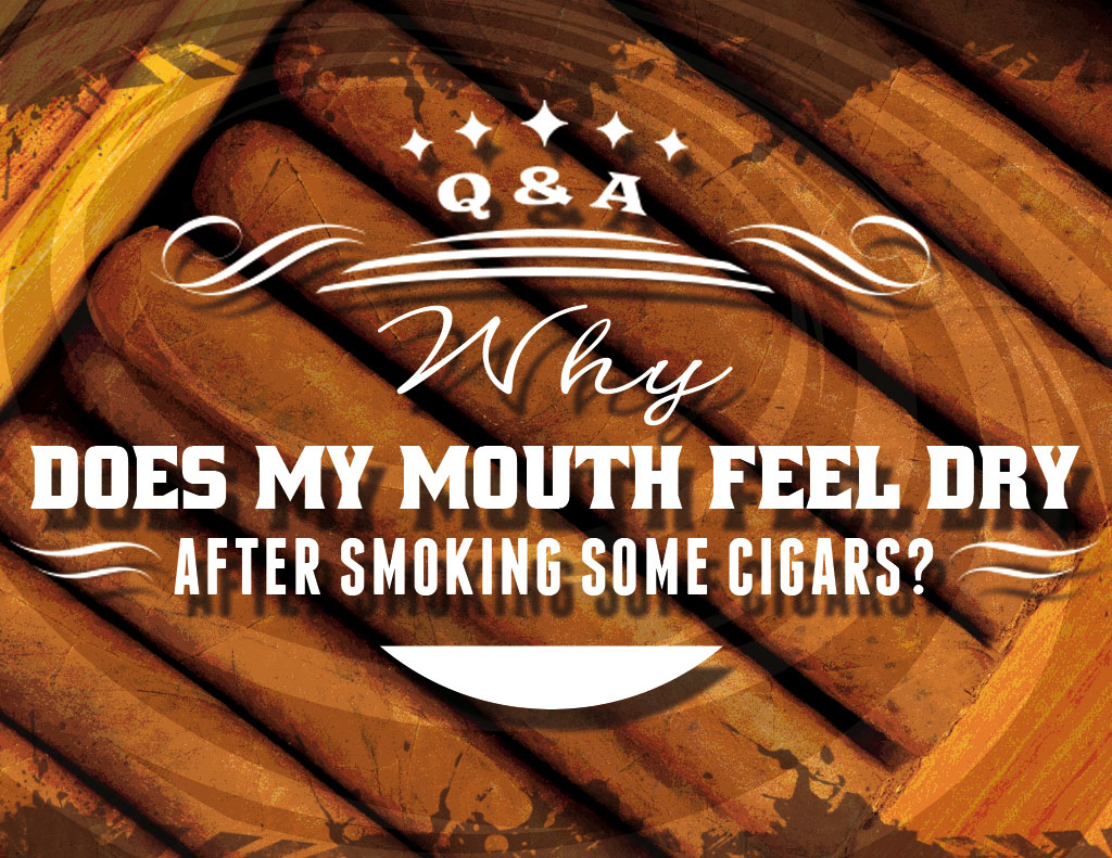 Why does my mouth feel dry after smoking some cigars?