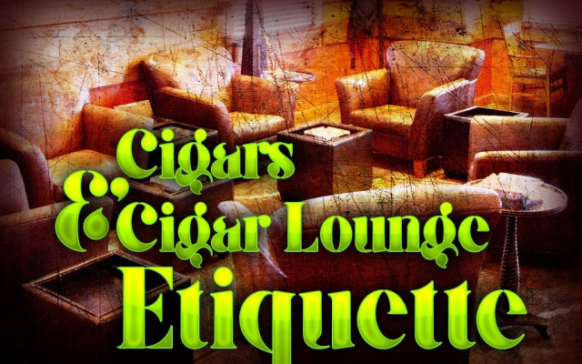 Cigars and Cigar Lounge Etiquette