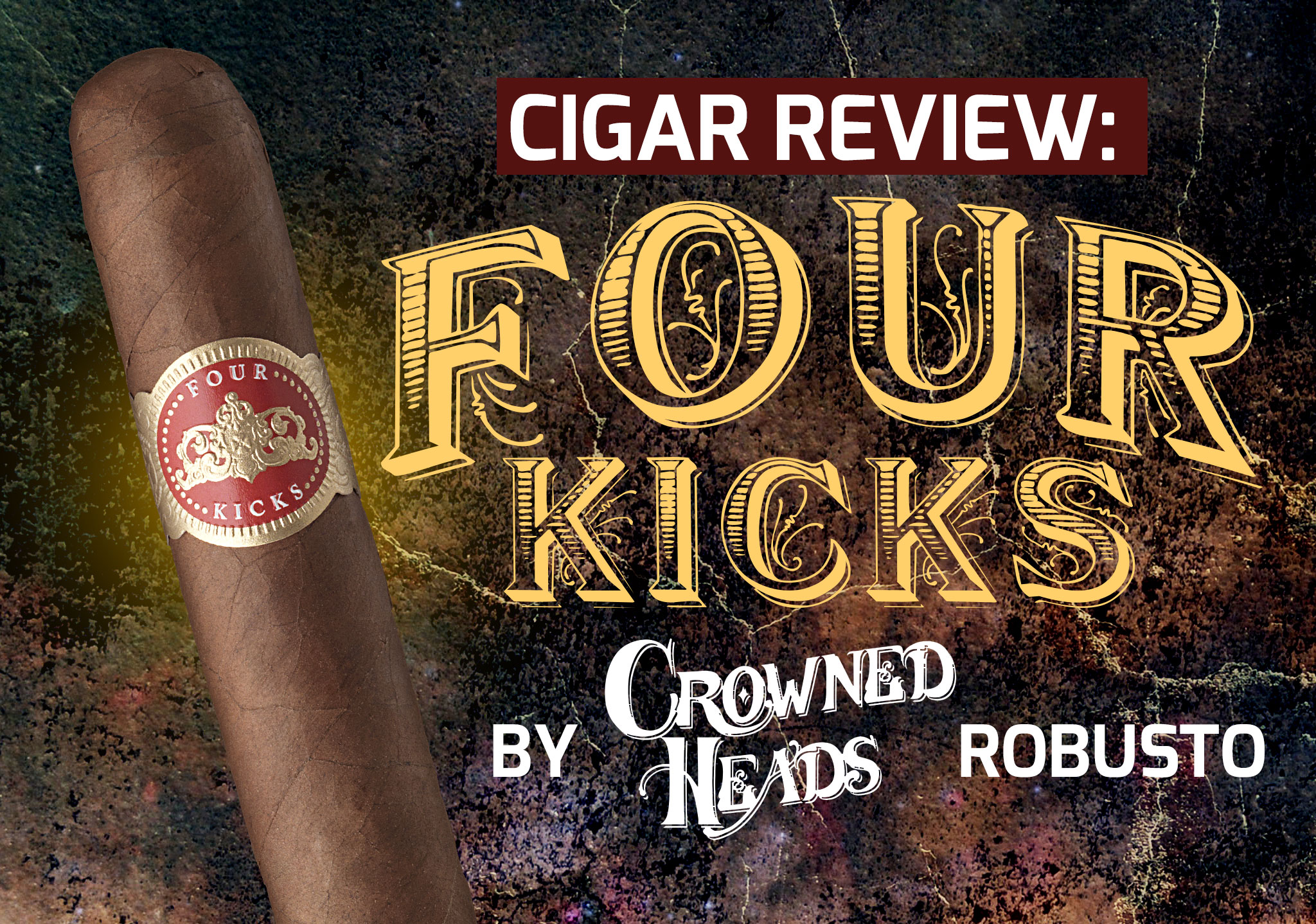 Cigar Review: Four Kicks by Crowned Heads Robusto