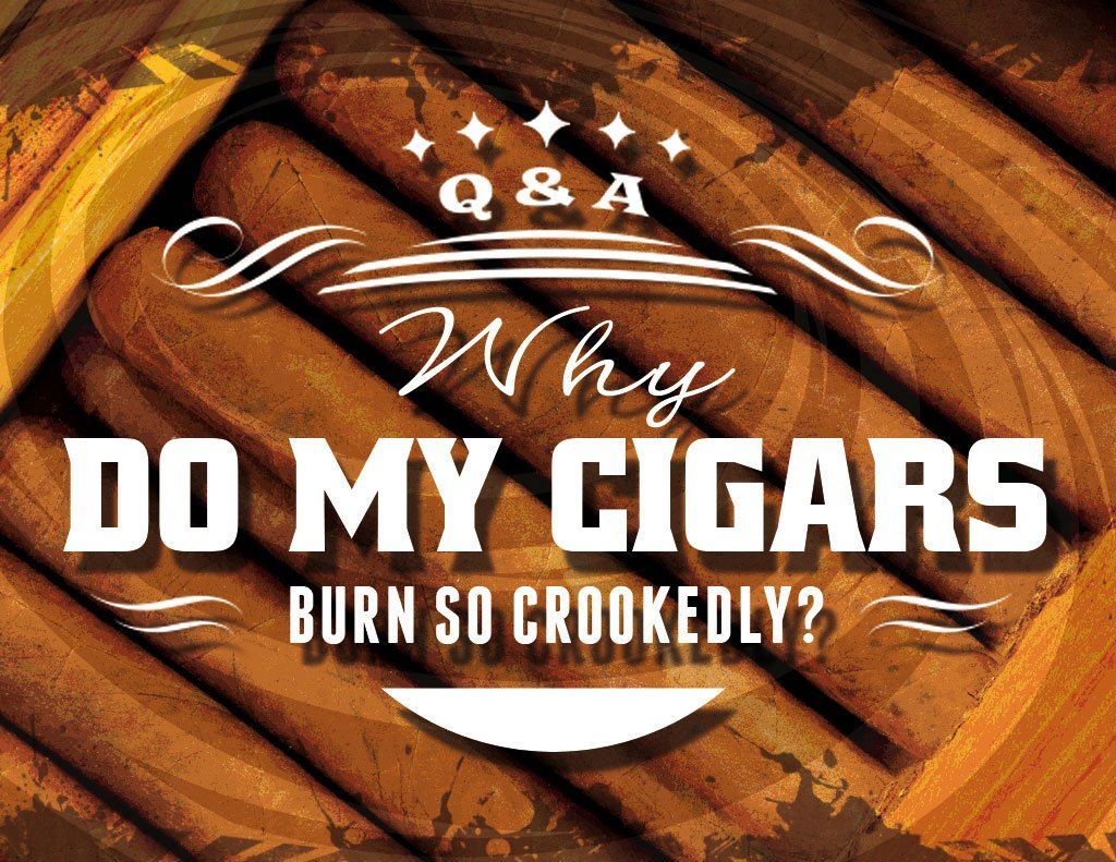 Why are my cigars burning crookedly?