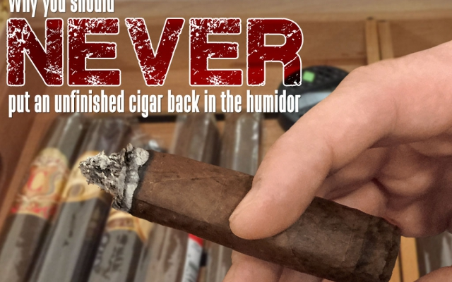 Why you should never put an unfinished cigar back in the humidor
