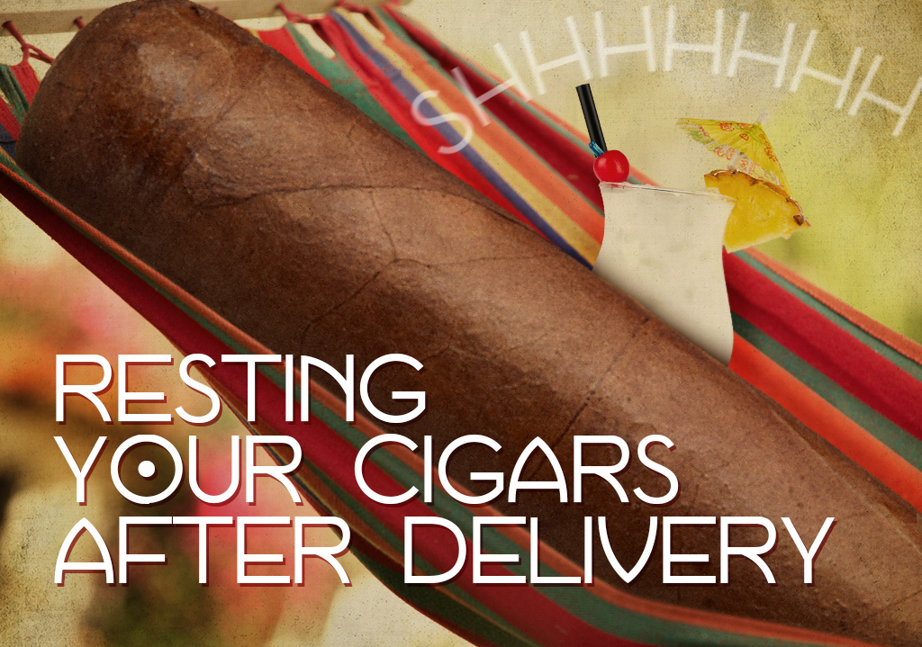 Resting Your Cigars After Delivery