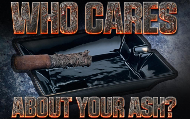 Who Cares About Your Cigar Ash?