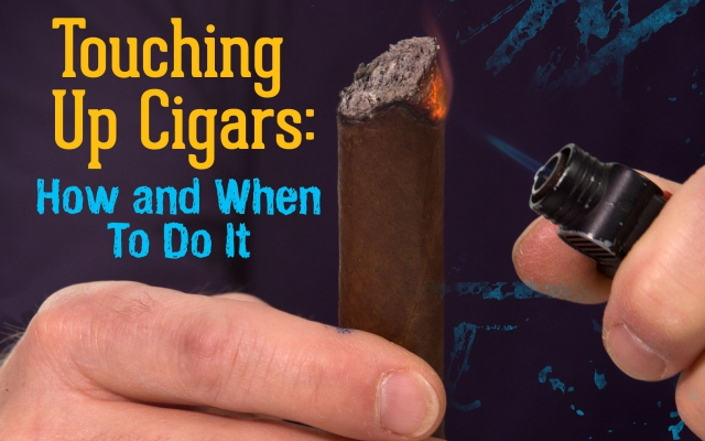 Touching Up Cigars: How and When To Do It