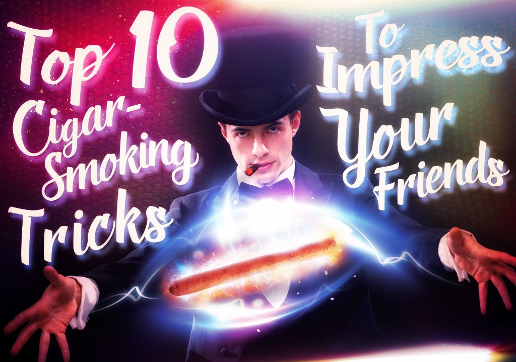 Top 10 Cigar Smoking Tricks To Impress Your Friends