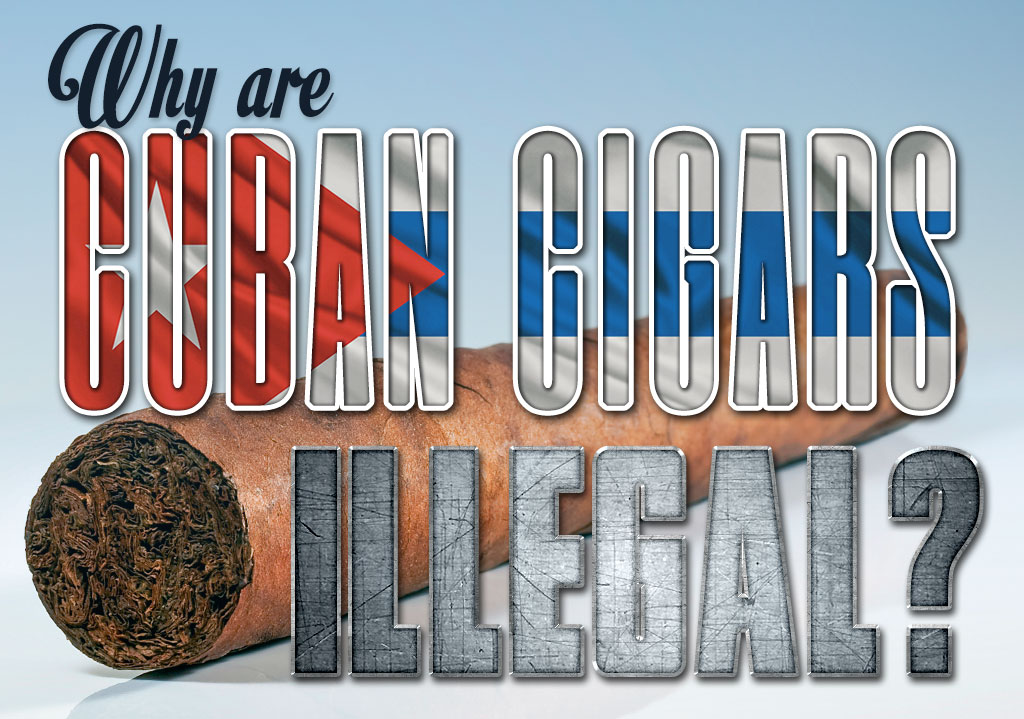 Why Are Cuban Cigars Illegal?
