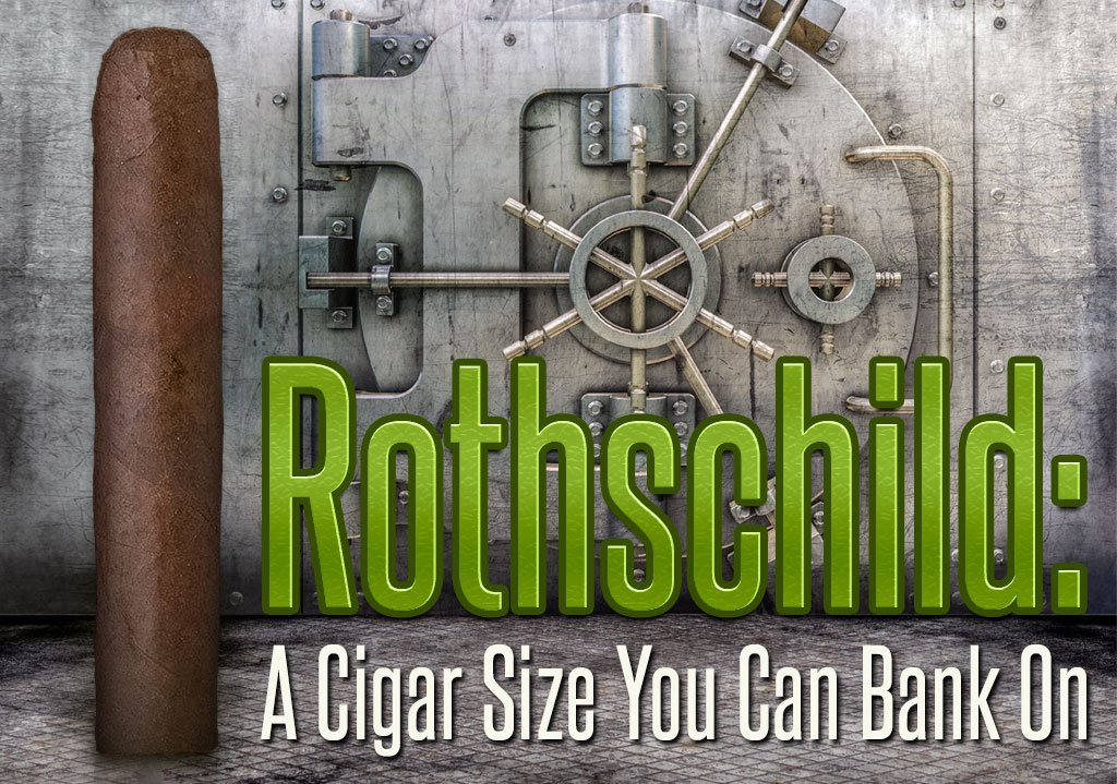 Rothschild: A Cigar Size You Can Bank On