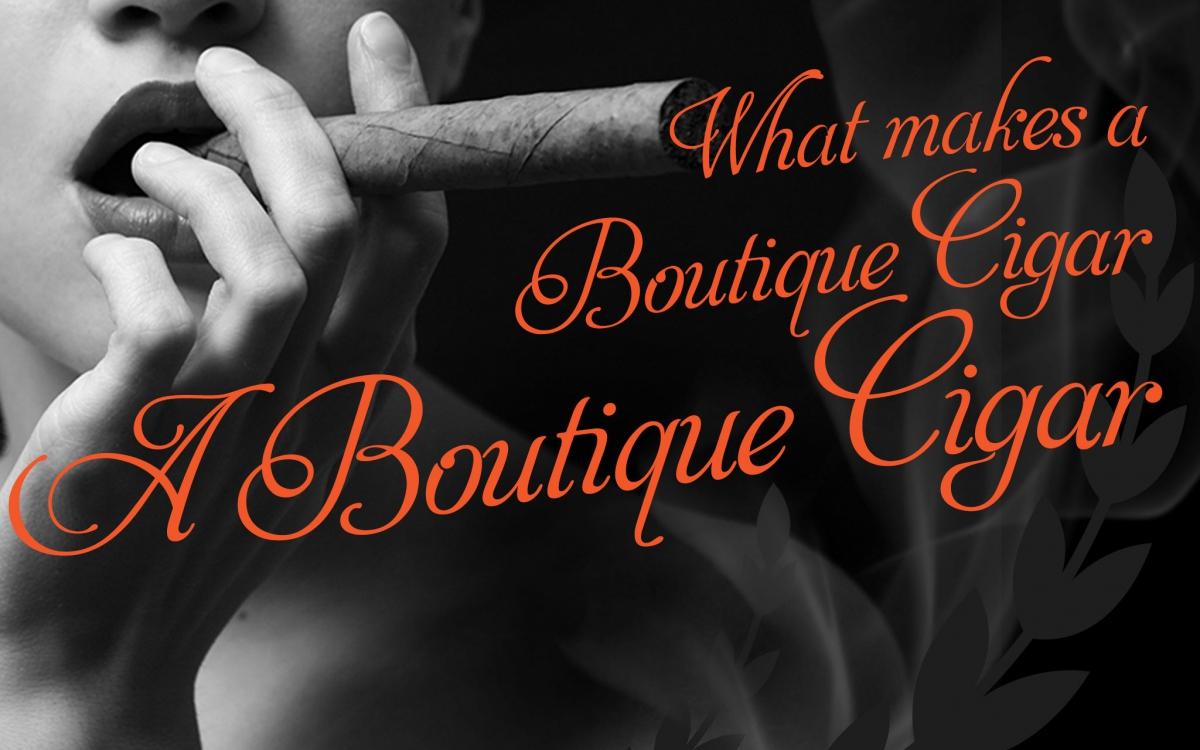 What Makes a Boutique Cigar a Boutique Cigar?