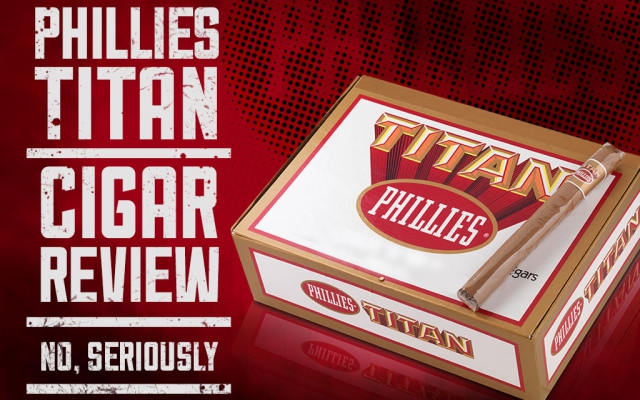 Phillies Titan Cigar Review. No, seriously.