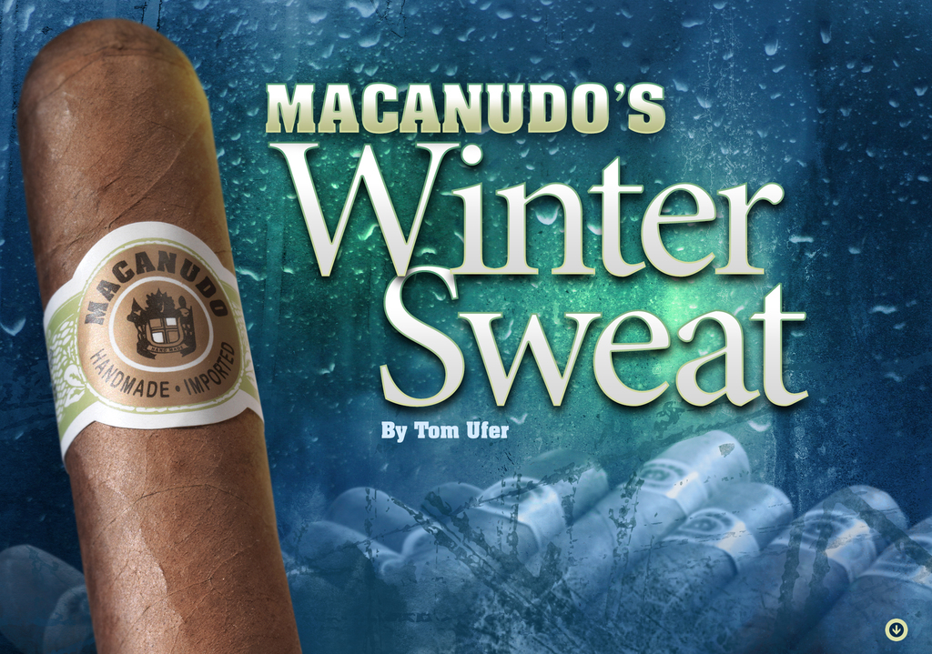 The Winter Sweat: Macanudo's Connecticut Shade