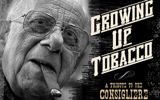 Growing Up Tobacco – A Tribute to a Consigliere