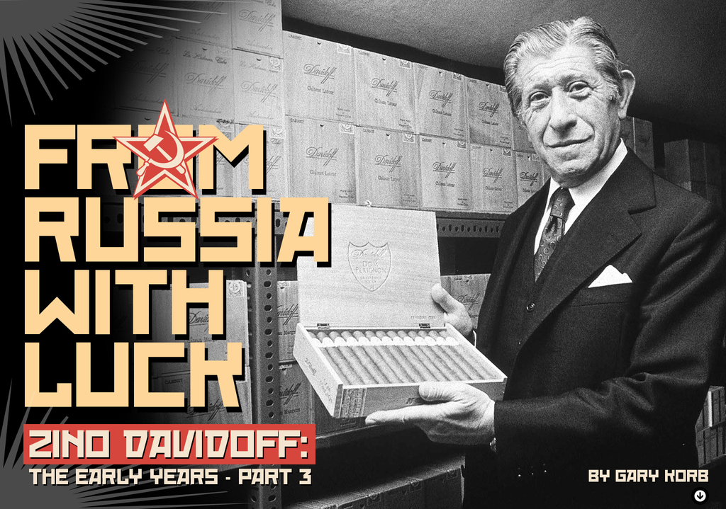 From Russia with Luck: Zino Davidoff, the Early Years Pt. III