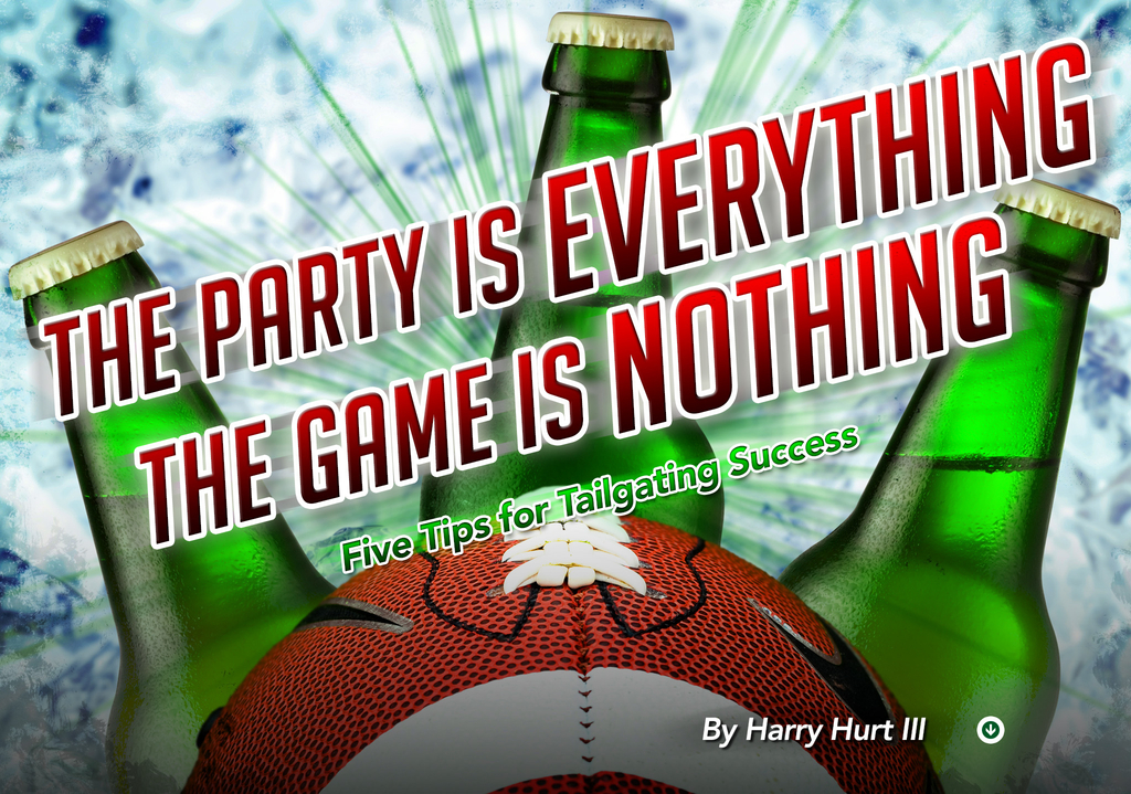 The Party Is Everything the Game is Nothing: Five Tips for Tailgating Success