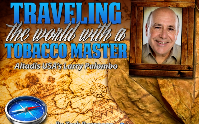Traveling the world with a Tobacco Master: Altadis USA's Larry Palombo