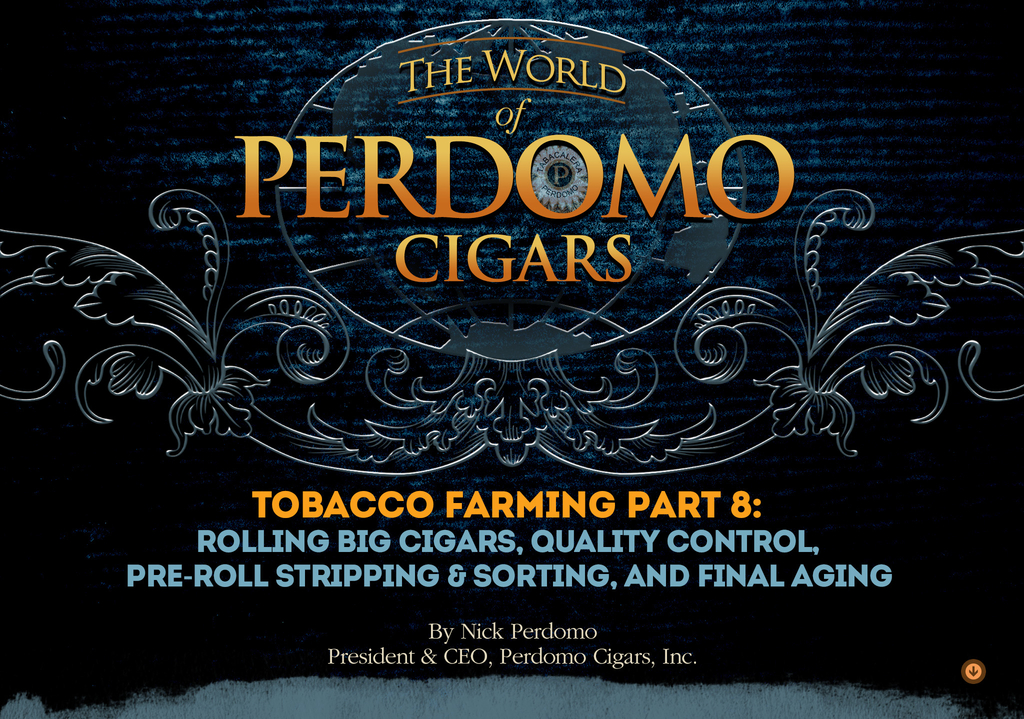 Tobacco Farming Part 8: Rolling Big Cigars, Quality Control, Pre – Roll Stripping & Sorting, and Final Aging.